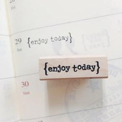 {enjoy today}