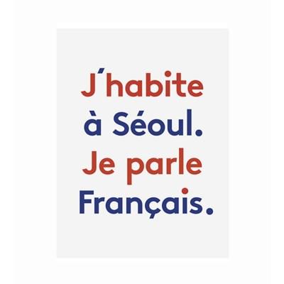 I live in Seoul, I speak French Poster